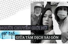Người chuyển giới nữ gục ngã giữa tâm dịch Sài Gòn