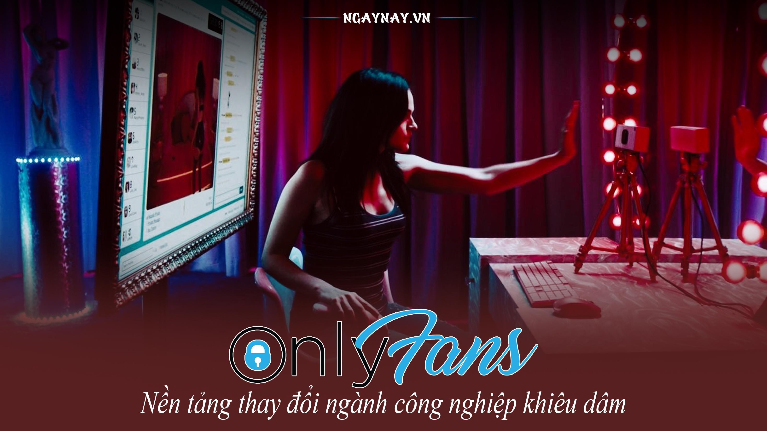 OnlyFans: Nền tảng thay đổi ngành công nghiệp khiêu dâm