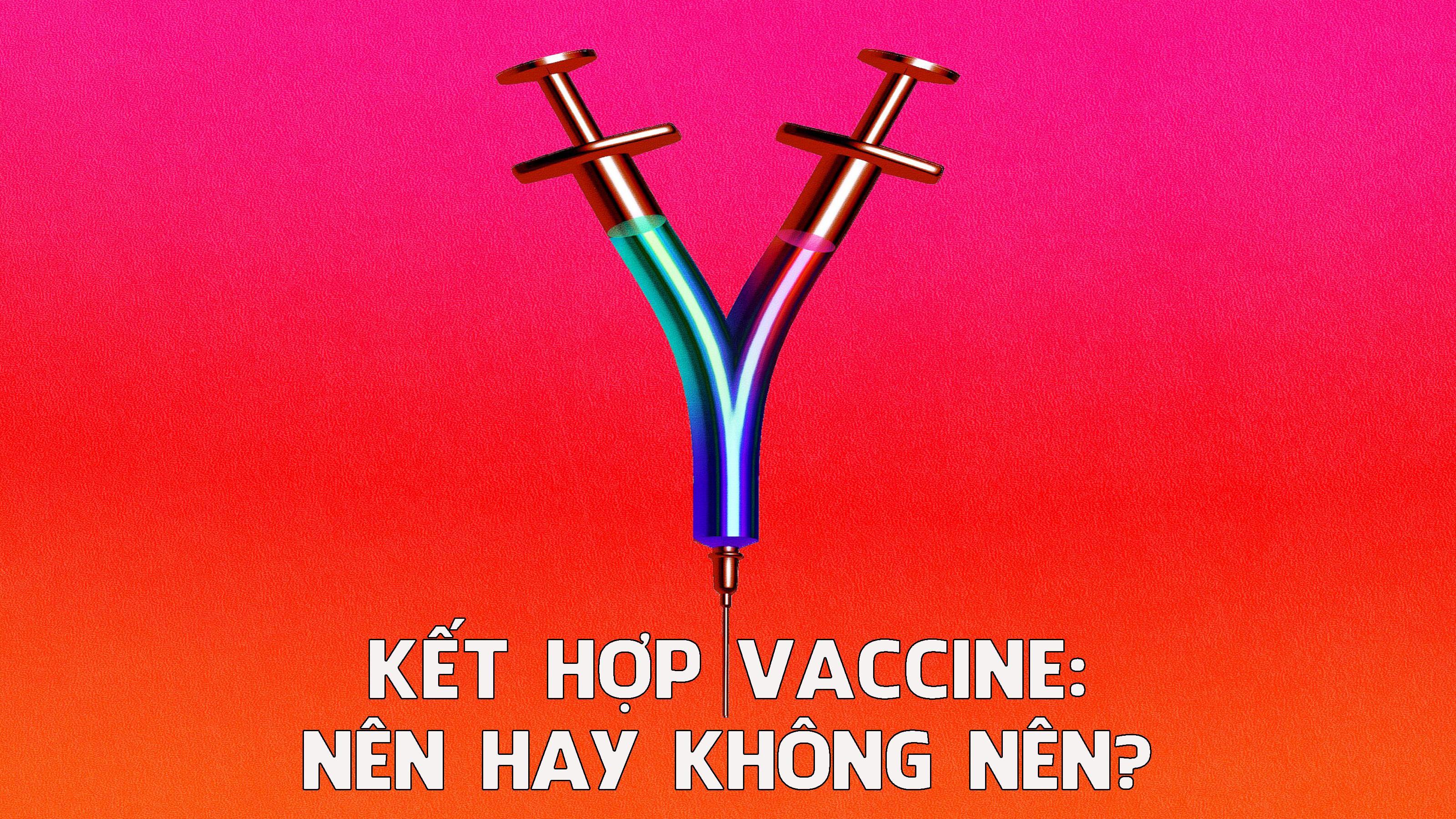 Kết hợp vaccine: Nên hay không nên?