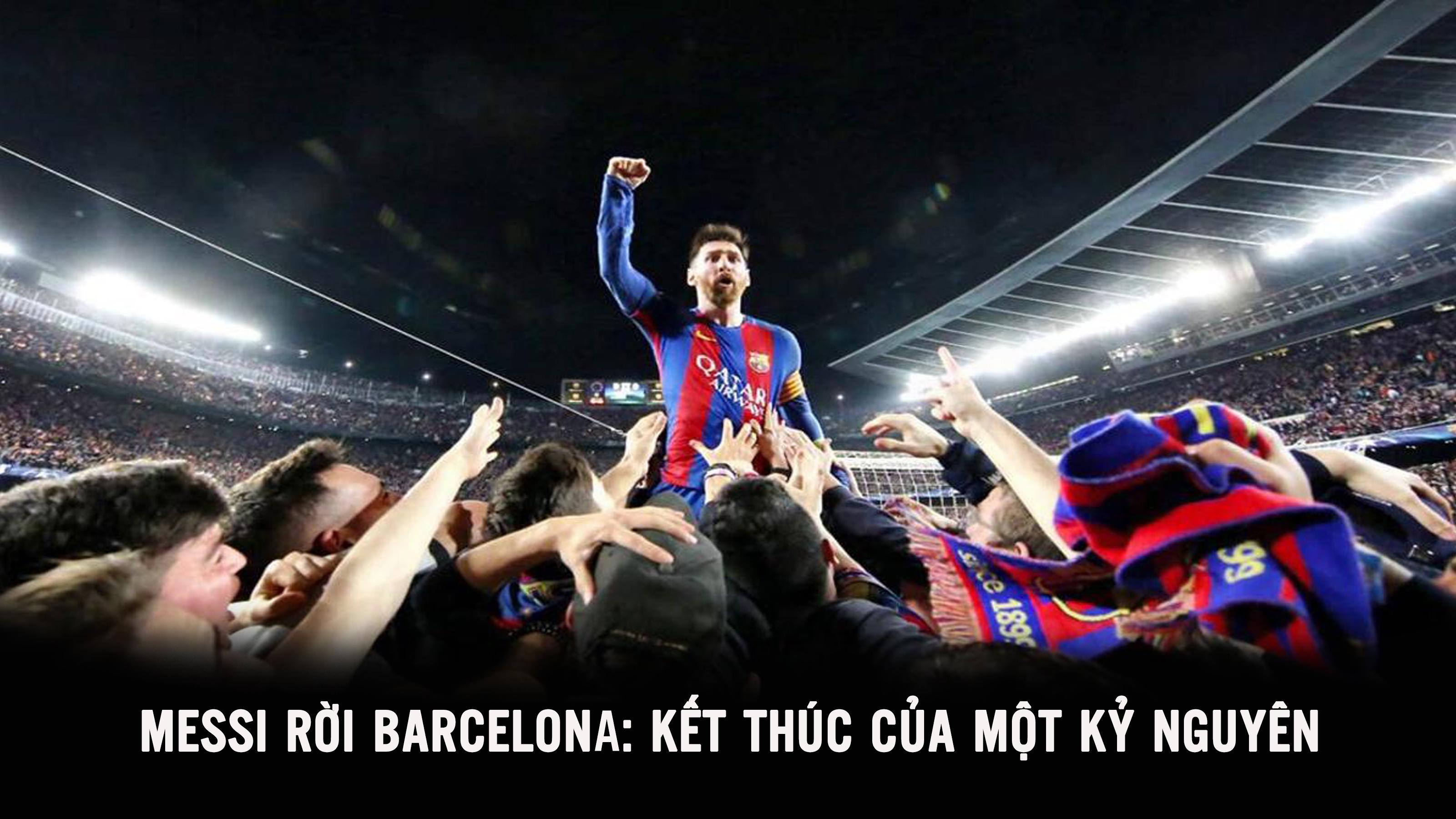 Messi rời Barcelona: Kết thúc của một kỷ nguyên