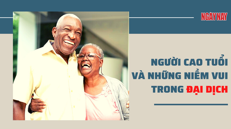 Người cao tuổi và những niềm vui trong đại dịch