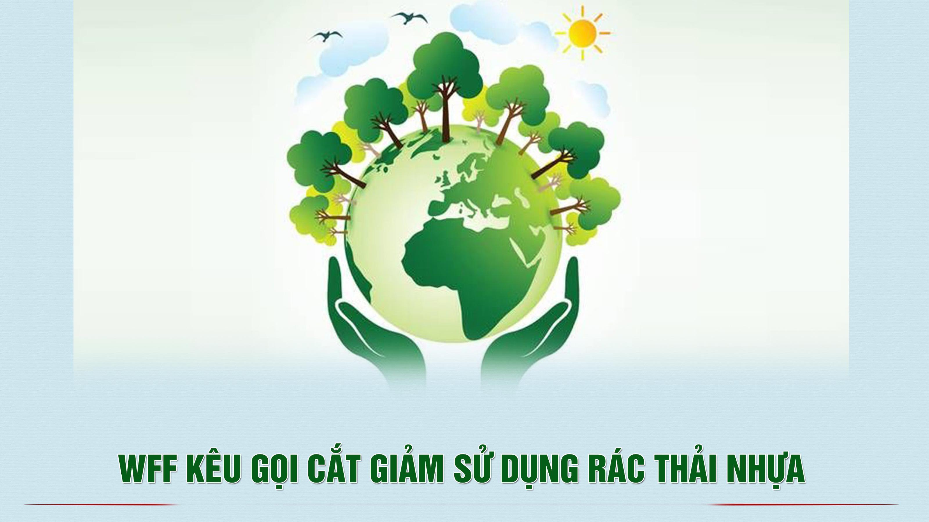 WFF kêu gọi cắt giảm sử dụng rác thải nhựa