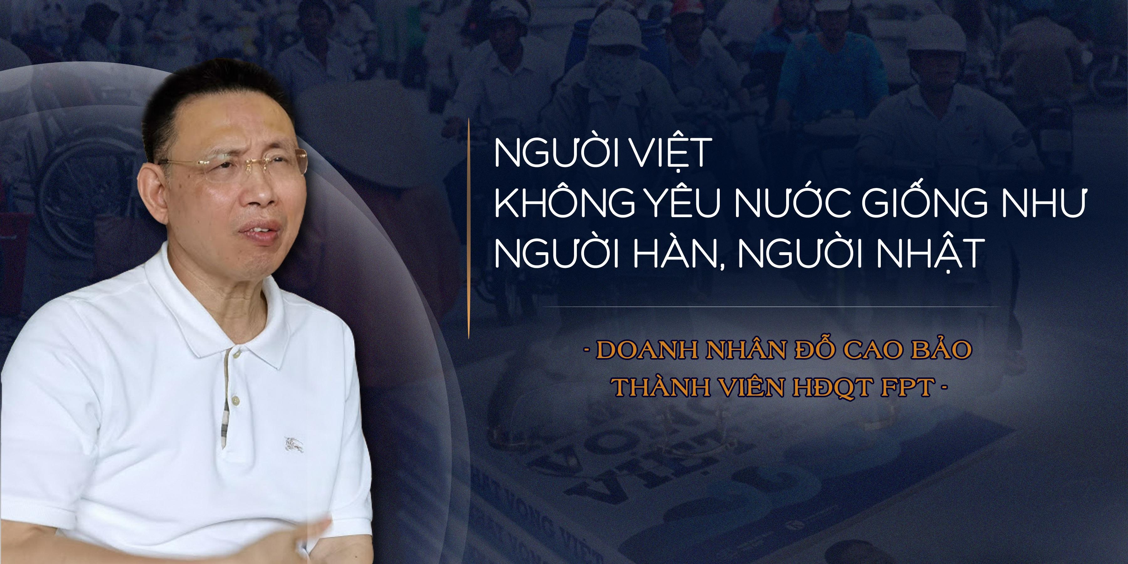 Doanh nhân Đỗ Cao Bảo: Người Việt không yêu nước giống như người Hàn, người Nhật