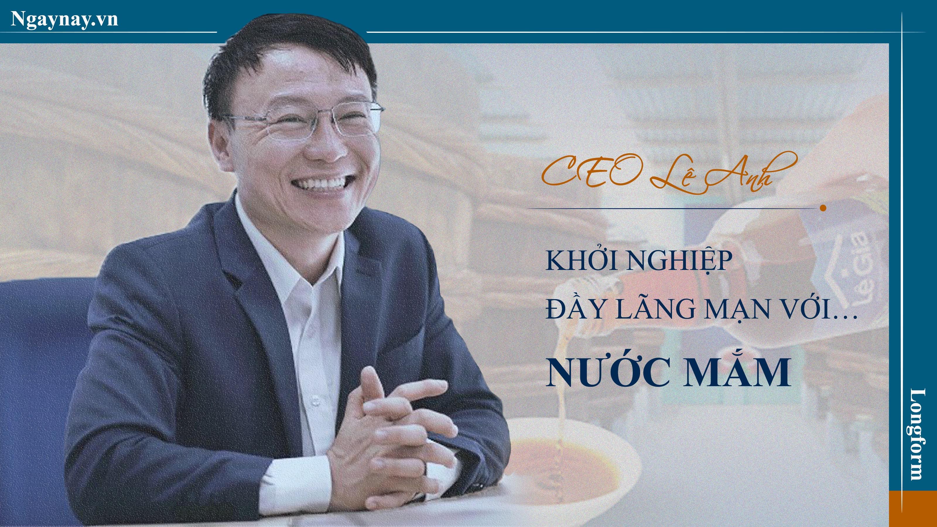 CEO Lê Anh: Khởi nghiệp đầy lãng mạn với… nước mắm