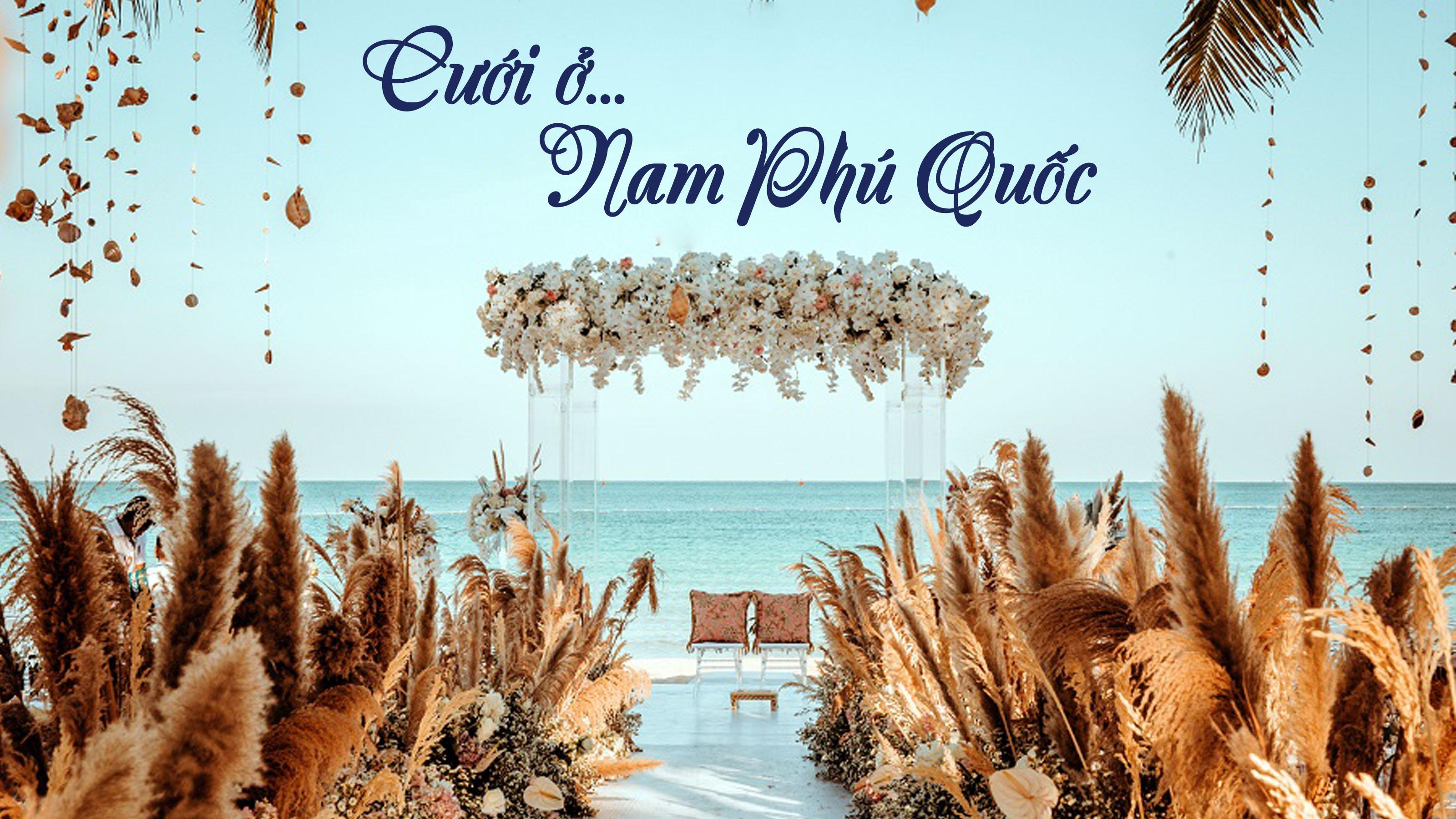 Cưới ở Nam Phú Quốc - Bạn chọn không gian cổ tích lãng mạn hay sang trọng hiện đại?