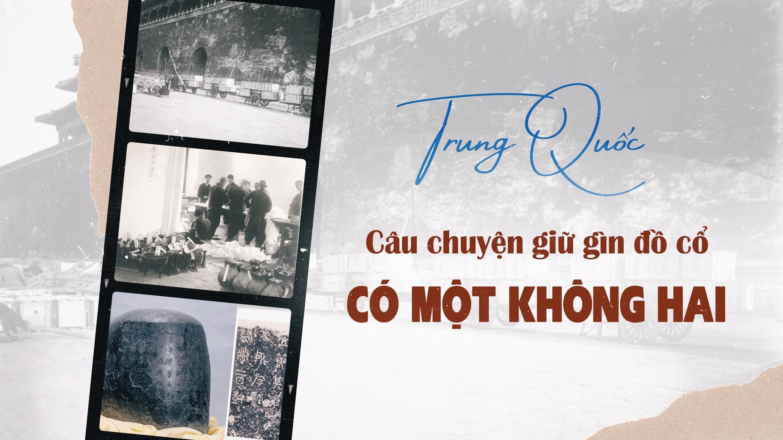 Trung Quốc: Câu chuyện giữ gìn đồ cổ có một không hai
