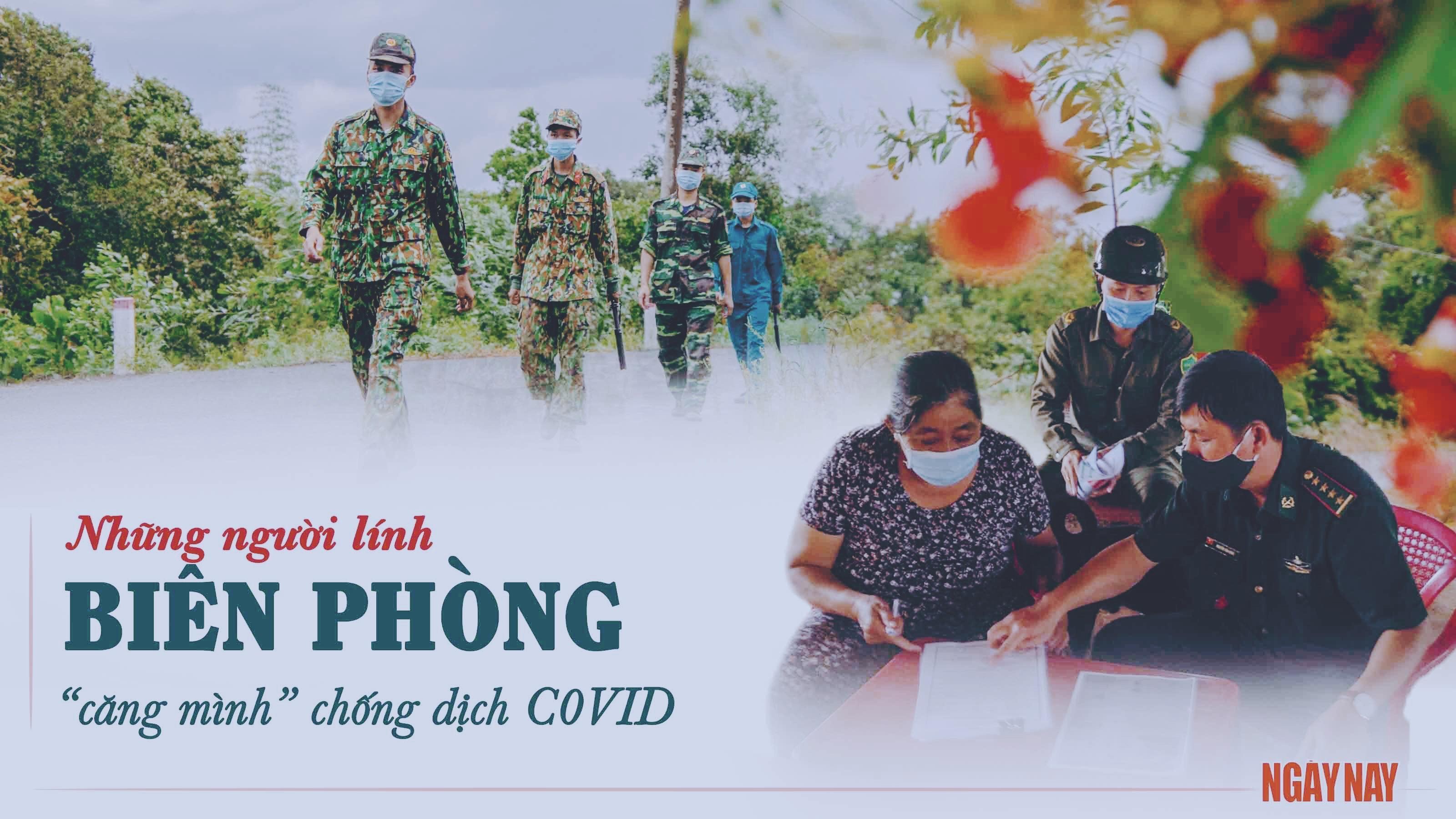 Dọc dài biên giới, những người lính biên phòng đang 'căng mình' chống dịch COVID