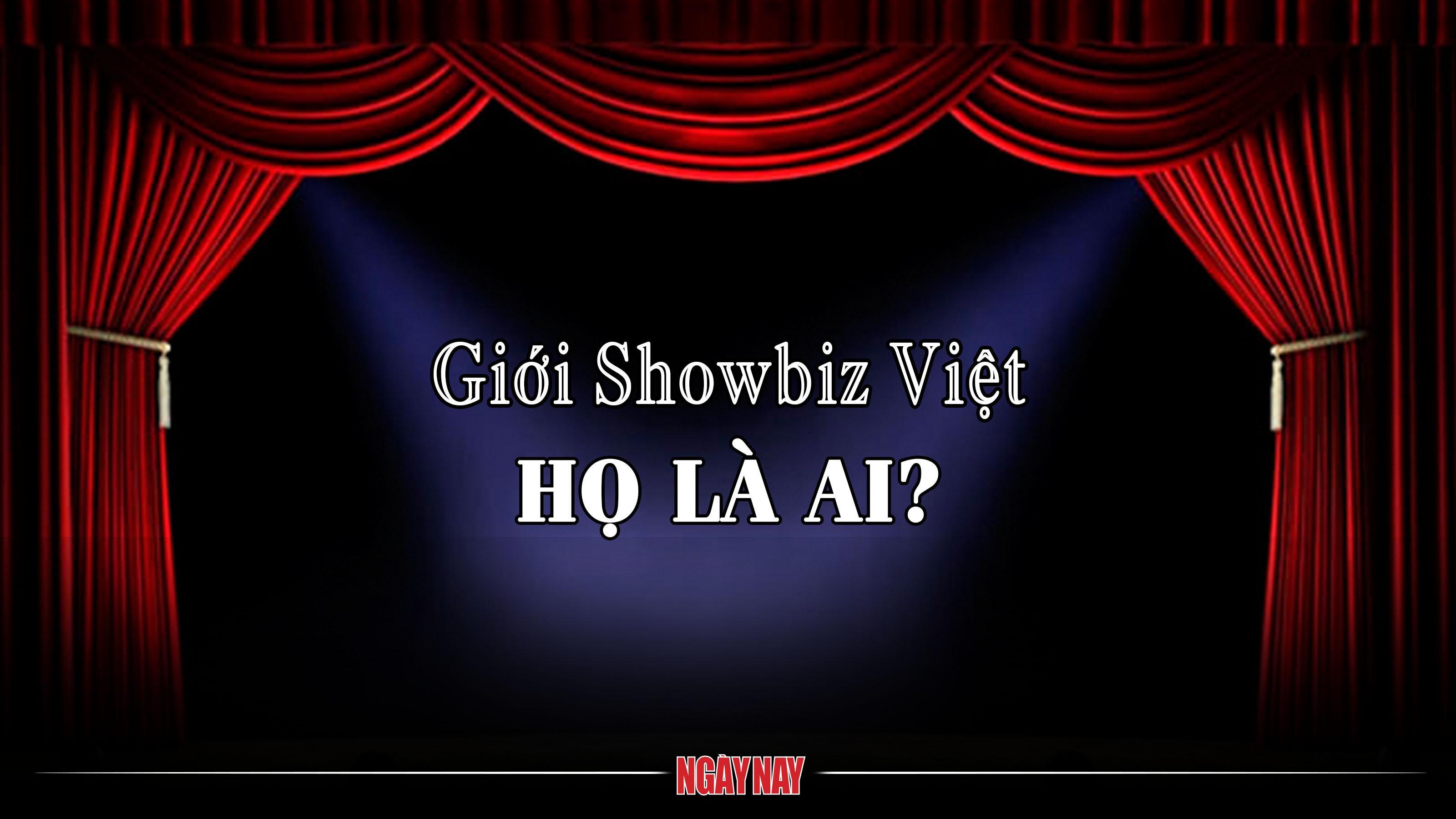 Giới Showbiz Việt – Họ là ai?