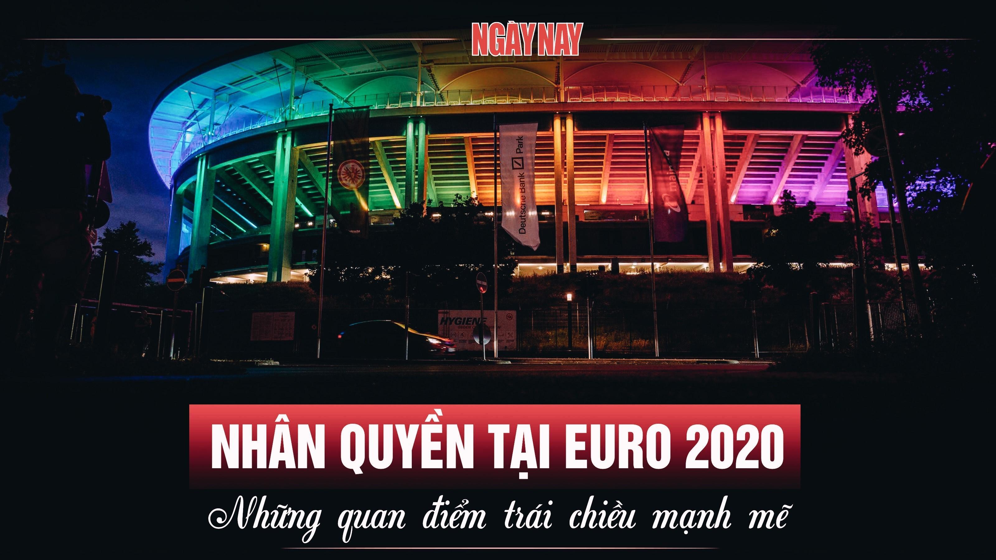 Nhân quyền tại EURO 2020: Những quan điểm trái chiều mạnh mẽ