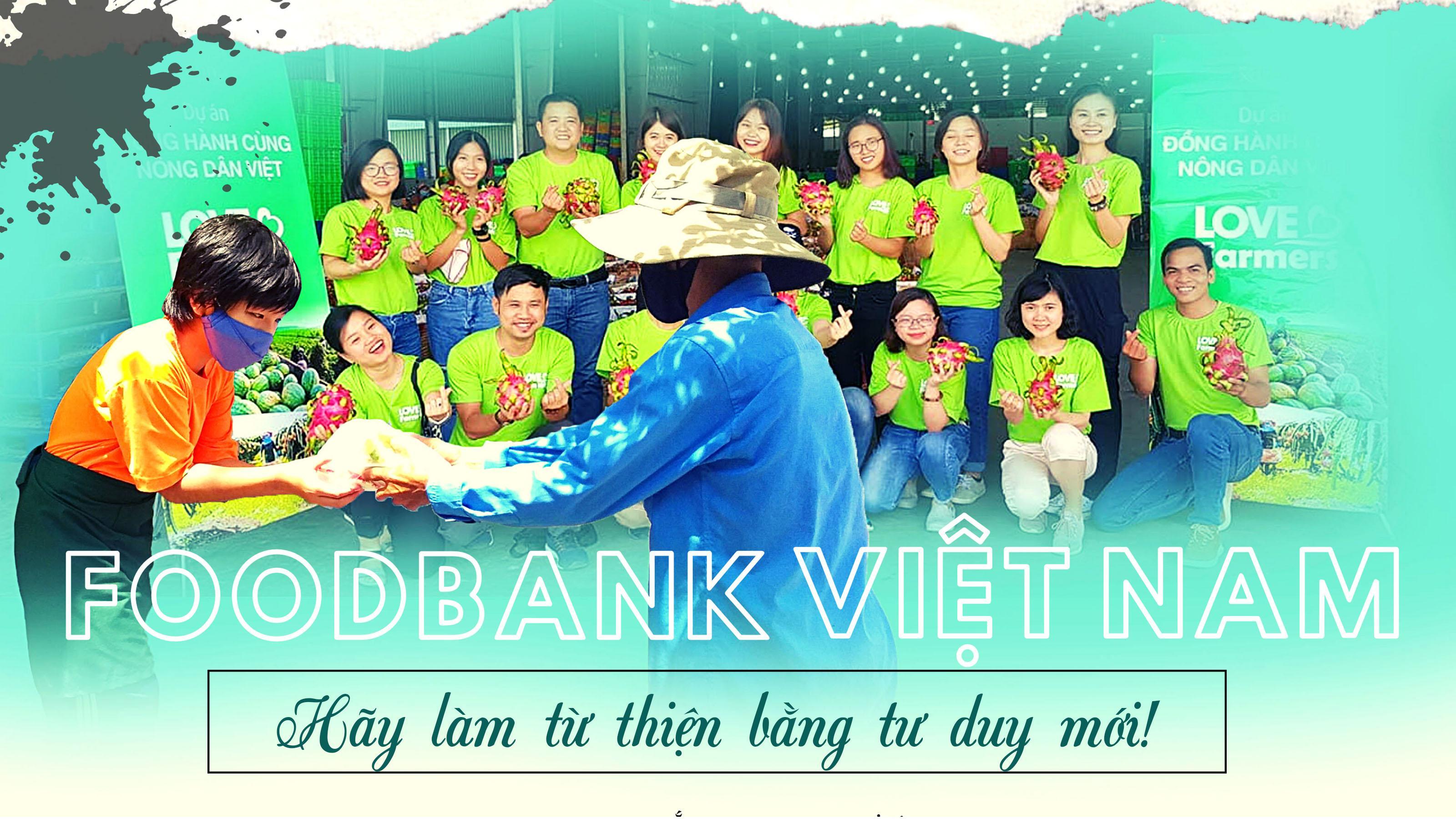 Foodbank Việt Nam: Hãy làm từ thiện bằng tư duy mới!