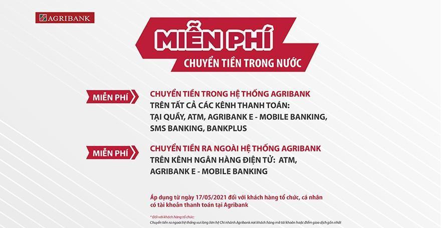 Từ ngày 17/05/2021, Agribank thực hiện chính sách miễn phí chuyển tiền trong nước.