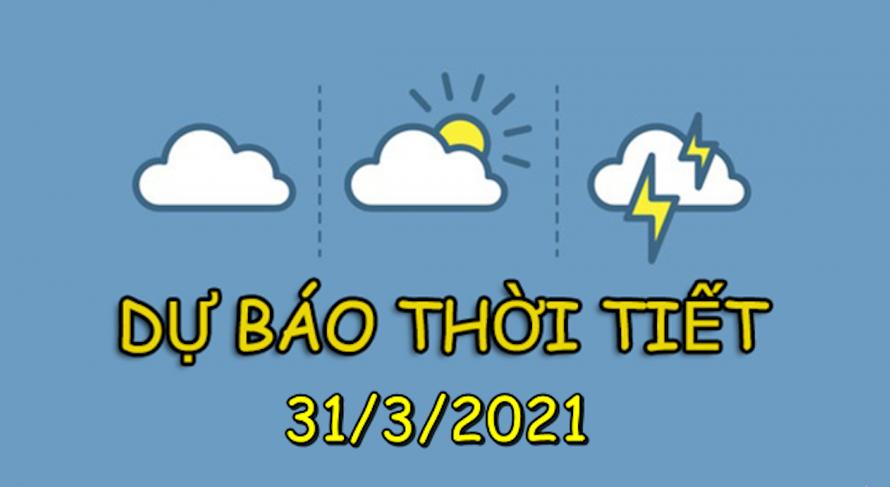 Dự báo thời tiết Hà Nội và cả nước ngày 31/3/2021
